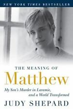 The Meaning of Matthew : My Son's Murder in Laramie, and a World Transformed by