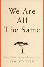 We Are All the Same : A Story of a Boy's Courage and a Mother's Love by Jim Woot