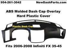06 - 08 Infiniti FX 35-45 Dash Cap Overlay Hard Plastic ABS Cover