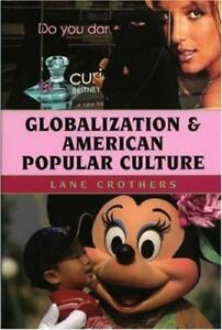 Globalization and American Popular Culture by Lane Crothers (2006, Paperback)