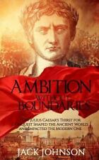 Ambition without Boundaries: How Julius Caesar's Thirst for Conquest Shaped the