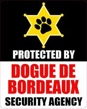 PROTECTED BY DOGUE DE BORDEAUX SECURITY AGENCY STICKER