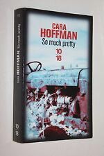 So Much Pretty - Cara Hoffman - Ed 10-18 Policier n° 4765