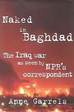 NAKED IN BAGHDAD: Iraq War As Seen by NPR Reporter by Garrels 2003 HC 1Ed SIGNED