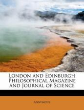London And Edinburgh Philosophical Magazine And Journal Of Science: By Annymous