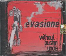 WITHOUT PUSHIN' UNCLE - EVASIONE - CD (NUOVO SIGILLATO)