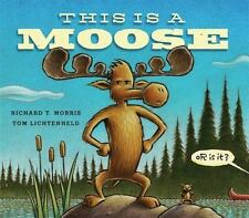 This Is a Moose by Richard T. Morris (2014, Picture Book)