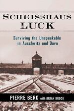 Scheisshaus Luck: Surviving the Unspeakable in Auschwitz and Dora Pierre Berg,