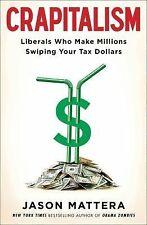 Crapitalism: Liberals Who Make Millions Swiping Your Tax Dollars ( Mattera, Jaso