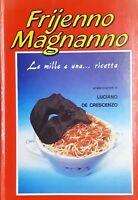 Cucina - Le ricette di Frijenno Magnanno da un'idea Gianni de Bury - ed. 1977