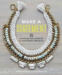 Make a Statement: 25 Handcrafted Jewellery & Accessory Projects Paperback