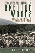 Forgotten Foundations of Bretton Woods : International Development and the Ma...
