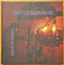 MIGUEL RIO BRANCO - OUT OF NOWHERE - 2013 1ST EDITION & 1ST PRINTING - FINE COPY