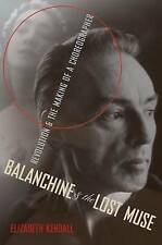 Balanchine and the Lost Muse by Elizabeth Kendall Revolution and the Making of