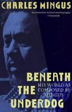 Beneath the Underdog : His World As Composed by Mingus by Charles Mingus...