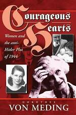 Courageous Hearts: Women and the Anti-Hitler Plot of 1944 by Von Meding, Doroth