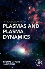 Introduction to Plasmas and Plasma Dynamics : With Reviews of Applications in...