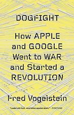 Dogfight: How Apple and Google Went to War and Started a Revolution-ExLibrary