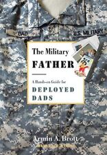 The Military Father: A Hands-on Guide for Deployed Dads (New Father Series) by A