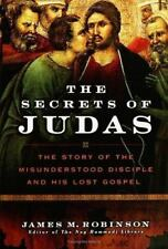 The Secrets of Judas : The Story of the Misunderstood Disciple and His Lost...