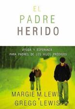 El Padre Herido : Ayuda y Esperanza para Padres de Los Hijos Pr�digos by...