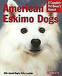 American Eskimo Dogs Complete Pet Owner's Manual