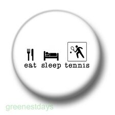 Eat Sleep Tennis 1 Inch / 25mm Pin Button Badge Love Wimbledon Court Sport Tour