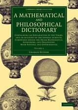 A Mathematical and Philosophical Dictionary : Containing an Explanation of...