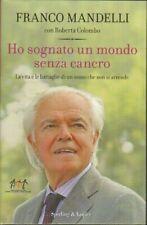 HO SOGNATO UN MONDO SENZA CANCRO di Franco Mandelli e Roberta Colombo Sperling