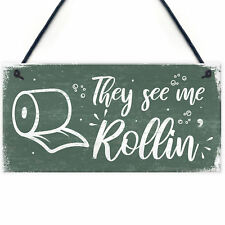 Humourous Funny They See Me Rollin Hanging Plaque Bathroom Toilet Loo Sign Gift
