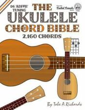 The Ukulele Chord Bible : D6 Tuning 1,726 Chords by Tobe A. Richards (2016,...
