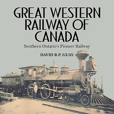 GREAT WESTERN RAILWAY OF CANADA - GUAY, DAVID R. P. - NEW PAPERBACK BOOK