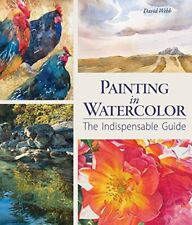 NEW - Painting in Watercolor: The Indispensable Guide by Webb, David