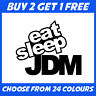 Eat Sleep JDM ANY COLOUR Euro Race Drift Car Bumper Sticker Window Vinyl Decal