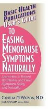 User's Guide to Easing Menopause Symptoms Naturally: Learn How to Prevent Hot F