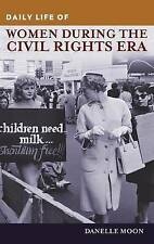 Daily Life of Women during the Civil Rights Era by Moon, Danelle