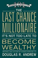 The Last Chance Millionaire: Its Not Too Late to Become Wealthy by Douglas R. A