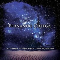 The Shadow of Your Wings: Hymns and Sacred Songs by Fernando Ortega (CD,...