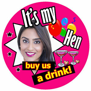 IT'S MY HEN BADGE (BUY US A DRINK - BIG PERSONALISED BADGE, PHOTO - BRAND NEW