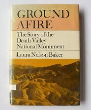 Ground Afire The Story of the Death Valley National Monument Laura Nelson Baker