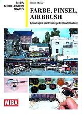 MIBA Modellbahn Praxis - Farbe, Pinsel, Airbrush