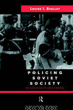 NEW Policing Soviet Society: The Evolution of State Control by Louise Shelley