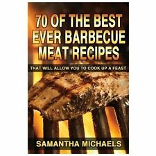 70 of the Best Ever Barbecue Meat Recipes : That Will Allow You to Cook up a...