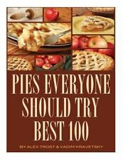 Pies Everyone Should Try : Best 100 by Alex Trost and Vadim Kravetsky (2014,...