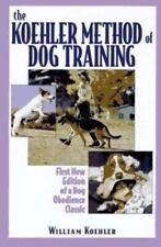 The Koehler Method of Dog Training by William R. Koehler
