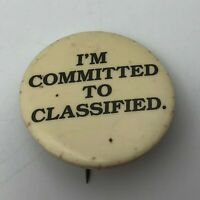 "Vintage I'M COMMITTED TO CLASSIFIED 1-3/4"" Pin Pinback Button Not Sure P1"