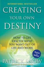 Creating Your Own Destiny: How to Get Exactly What You Want Out of-ExLibrary