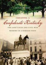 Civil War America: Creating a Confederate Kentucky : The Lost Cause and Civil...