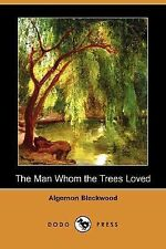 The Man Whom the Trees Loved by Algernon Blackwood (2007, Paperback)