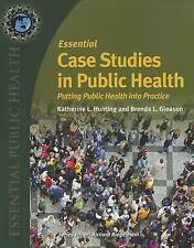 Essential Case Studies in Public Health : Putting Public Health into Practice...